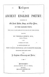 Reliques of Ancient English Poetry: Consisting of Old Heroic Ballads, Songs and Other Pieces of the Earlier Poets, with Some of Later Date, Not Included in Any Other Ed. to which is Now Added a Supplement of Many Curious Historical and Narrative Ballads, Reprinted from Rare Copies with a Copious Glossary and Notes