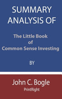 Summary Analysis Of The Little Book Of Common Sense Investing By John C Bogle Book PDF