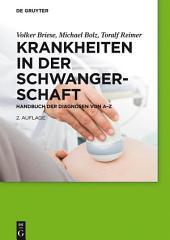 Krankheiten in der Schwangerschaft: Handbuch der Diagnosen von A–Z, Ausgabe 2