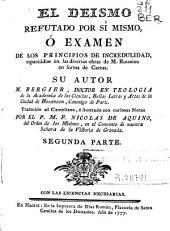 El deismo refutado por si mismo, ó Examen de los principios de incredulidad, esparcidos en las diversas obras de M. Rousseau en forma de cartas: Volumen 2