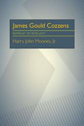 James Gould Cozzens: Novelist of Intellect