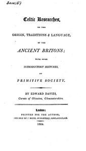 Celtic Researches on the Origin, Traditions & Language, of the Ancient Britons: With Some Introductory Sketches on Primitive Society