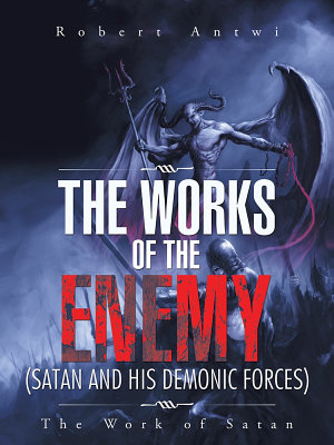 The Works of the Enemy Satan and His Demonic Forces