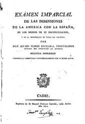 Exámen imparcial de las disensiones de la América con la España, de los medios de su reconciliación, y de la prosperidad de todas las naciones