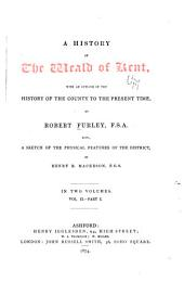 A History of the Weald of Kent: With an Outline of the Early History of the County, Volume 2, Issue 1