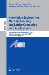 Knowledge Engineering, Machine Learning and Lattice Computing with Applications: 16th International Conference, KES 2012, San Sebastian, Spain, September 10-12, 2012, Revised Selected Papers