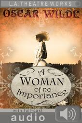 A Woman of No Importance (with audio): Enhanced Edition with Full Cast Audio Performance