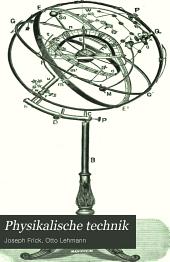 Physikalische technik: oder, Anleitung zu experimentalvorträgen sowie zur selbstherstellung einfacher demonstrationsapparate, Band 1,Teil 2