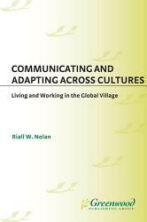 Communicating And Adapting Across Cultures Living And Working In The Global Village Book PDF