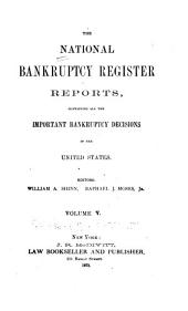 The National Bankruptcy Register Reports: Containing All the Important Bankruptcy Decisions in the United States, Volume 5