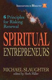 Spiritual Entrepreneurs: 6 Principles for Risking Renewal (Innovators in Ministry Series)