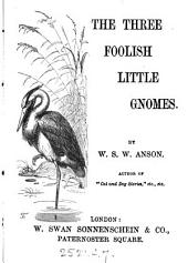 The three foolish little gnomes, by W.S.W. Anson