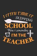 I Often Think of Skipping School Then i Remember I m the Teacher
