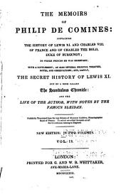The Memoirs of Philip de Comines: Containing the History of Lewis XI. and Charles VIII. of France; and of Charles the Bold, Duke of Burgundy; to which Princes He was Secretary; with a Supplement; as Also Several Original Treaties, Notes, and Observations; and Lastly, The Secret History of Lewis XI. Out of a Book Called The Scandalous Chronicle: and the Life of the Author, with Notes by the Famous Sleidan, Volume 2