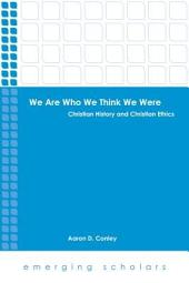 We Are Who We Think We Were: Christian History and Christian Ethics