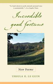Incredible Good Fortune: New Poems