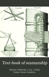 Text-book of Seamanship: The Equipping and Handling of Vessels Under Sail Or Steam. For the Use of the United States Naval Academy