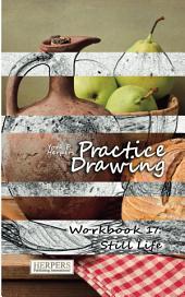 Practice Drawing - Workbook 17: Still Life