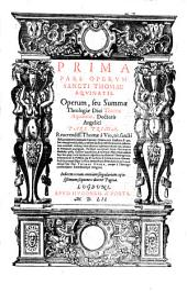 Opera: Operum, seu Summae Theologiae Divi Thomae Aquinatis, Doctoris Angelici Pars Prima [- tertia], Reverendiss. Thomae a Vio, tit. sancti Xisti, presbyteri Cardinalis Caietani Commentariis lustrata .... 1