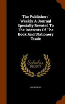 The Publishers  Weekly a Journal Specially Revoted to the Interests of the Book and Stationery Trade PDF
