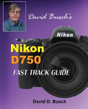 David Busch s Nikon D750 Fast Track Guide PDF