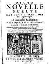 Cento nouelle scelte da' piu nobili scrittori della lingua volgare, di Francesco Sansouino: nelle quali si contengono piaceuoli, e notabili auuenimenti