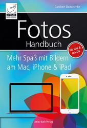 Fotos Handbuch: Mehr Spaß mit Bilder am Mac, iPhone und iPad