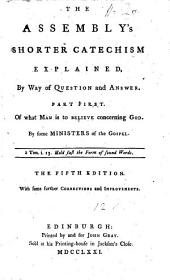 The Assembly's Shorter Catechism Explained. Pt. 1. [By E. and R. Erskine and J. Fisher.] The Fifth Edition. Pt. 2. [By J. Fisher.] The Fourth Edition
