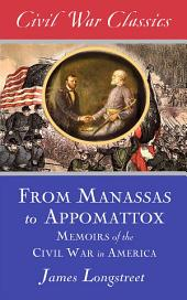 From Manassas to Appomattox (Civil War Classics): Memoirs of the Civil War in America
