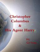 Christopher Columbus & His Agent Harry