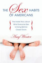 The Sex Habits of Americans: The Inside Story about What Everyone Else Is Doing Behind Closed Doors