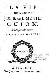 La vie de Madame J.-M. B. de la Mothe-Guion écrite par elle-même