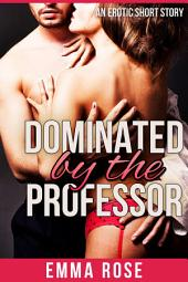 Dominated by the Professor: An Erotic Short Story