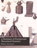 A Dictionary of Practical and Theoretical Chemistry