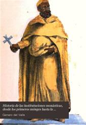 Historia de las institutuciones monásticas, desde los primeros mónges hasta la estincion de los conventos en España [by G. del Valle].