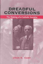 Dreadful Conversions: The Making of a Catholic Socialist