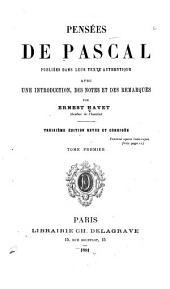 Pensées de Pascal: publiées dans leur texte authentique avec une introduction, des notes et des remarques, Volume1