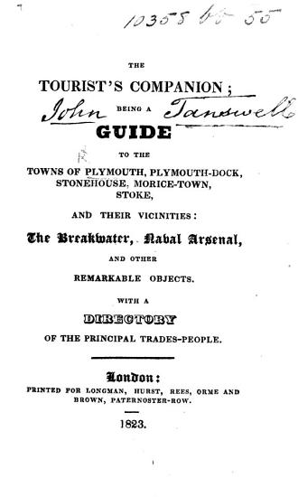 The Tourist s Companion  Being a Guide to the Towns of Plymouth  Plymouth Dock     and Their Vicinities  Etc PDF