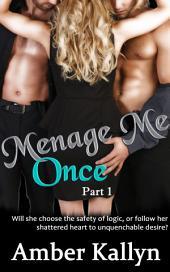 Ménage Me Once: Ménage Me, Part One