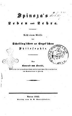 Spinoza s Leben und Lehre Nebst einem Abrisse der Schelling schen und Hegel schen Philosophie von Conrad von Orelli PDF