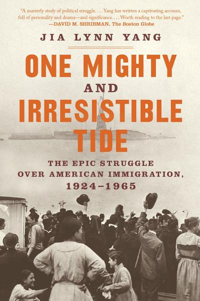 Download One Mighty and Irresistible Tide  The Epic Struggle Over American Immigration  1924 1965 Book