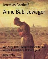 Anne Bäbi Jowäger: Wie Anne Bäbi Jowäger haushaltet und wie es ihm mit dem Doktern geht