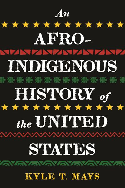 Download An Afro Indigenous History of the United States Book