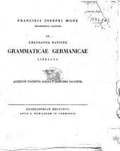 Francisci Josephi Mone ... de emendanda ratione Grammaticae Germanicae libellus. Accedunt Excerpta aliqua e codicibus Palatinis