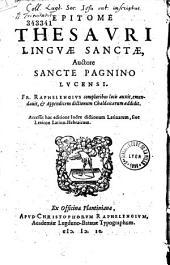 Epitome thesauri linguae sanctae, auctore Sancte Pagnino Lucensi. Fr. Raphelengius compluribus locis auxit, emendavit, et appendicem dictionum Chaldaicarum addidit