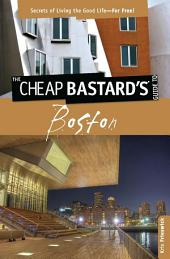 Cheap Bastard'sTM Guide to Boston: Secrets of Living the Good Life--For Free!, Edition 2