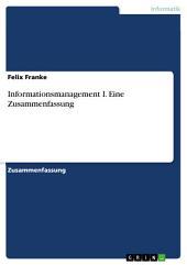 Informationsmanagement I. Eine Zusammenfassung