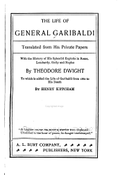 The Life of General Garibaldi: Tr. from His Private Papers, with the History of His Splendid Exploits in Rome, Lombardy, Sicily and Naples