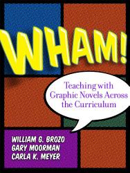 Wham Teaching With Graphic Novels Across The Curriculum Book PDF