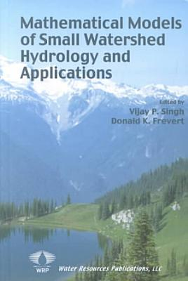Mathematical Models of Small Watershed Hydrology and Applications PDF